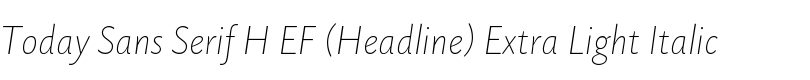 Today Sans Serif H EF (Headline) Extra Light Italic