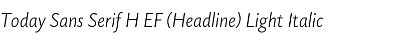 Today Sans Serif H EF (Headline) Light Italic