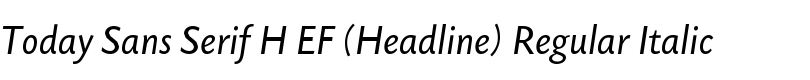 Today Sans Serif H EF (Headline) Regular Italic