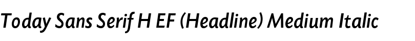 Today Sans Serif H EF (Headline) Medium Italic