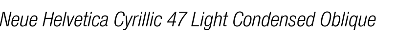 Neue Helvetica® Cyrillic 47 Light Condensed Oblique