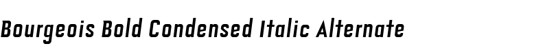 Bourgeois Bold Condensed Italic Alternate